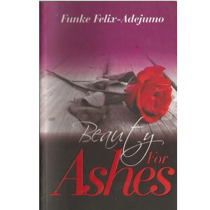 Beauty for Ashes by Funke Felix Adejumo