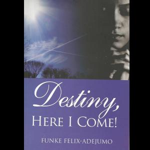 Destiny Here I Come by Funke Felix Adejumo